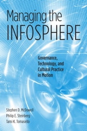 Managing the Infosphere - Governance, Technology, and Cultural Practice in Motion ebook by Stephen D. McDowell,Philip E. Steinberg,Tami K. Tomasello