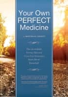 Your Own Perfect Medicine: The Incredible Proven Natural Miracle Cure that Medical Science Has Never Revealed! - Your Own Perfect Medicine 電子書 by Martha Christy