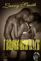 I Broke Her Back ebook by Larry Smith