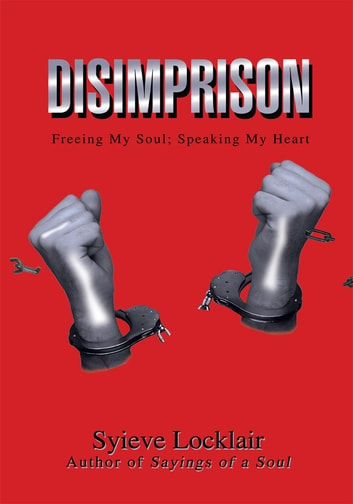 Disimprison - Freeing My Soul; Speaking My Heart ebook by Syieve Locklair