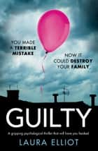 Guilty - A gripping psychological thriller that will have you hooked 電子書 by Laura Elliot