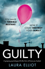 Guilty - A gripping psychological thriller that will have you hooked ebook by Laura Elliot