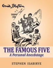 The Famous Five: A Personal Anecdotage ebook by Stephen Isabirye