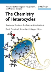 The Chemistry of Heterocycles - Structures, Reactions, Synthesis, and Applications 3rd, Completely Revised and Enlarged Edition ebook by Theophil Eicher,Siegfried Hauptmann,Andreas Speicher