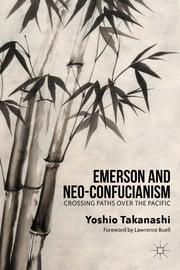 Emerson and Neo-Confucianism - Crossing Paths over the Pacific ebook by Yoshio Takanashi,Lawrence Buell