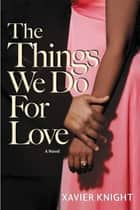 The Things We Do for Love ebook by Xavier Knight