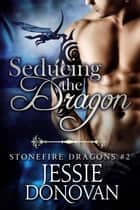 Seducing the Dragon: Complete Edition ebook by Jessie Donovan