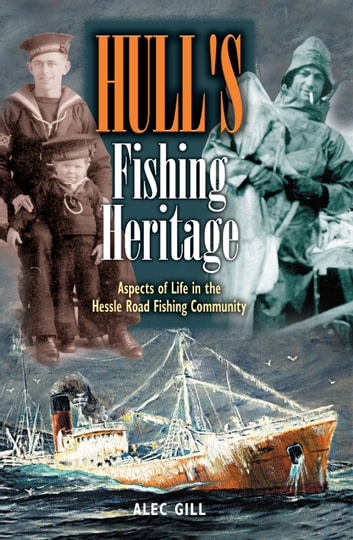 Hull's Fishing Heritage ebook by Alec Gill