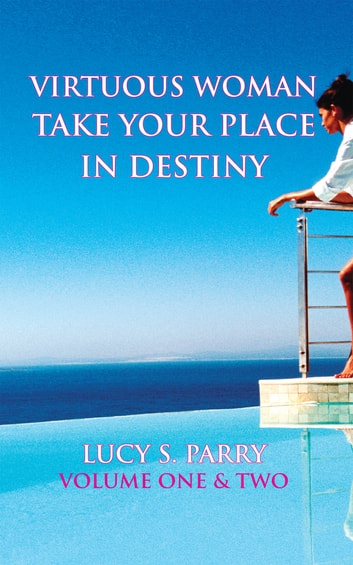 Virtuous Woman Take Your Place In Destiny ebook by Lucy S. Parry