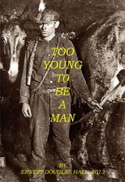 Too Young to be A Man ebook by Ernest Douglas Hall