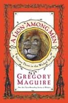 A Lion Among Men ebook by Gregory Maguire