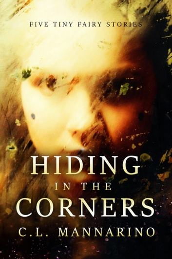 Hiding in the Corners ebook by C.L. Mannarino