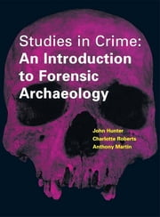 Studies in Crime - An Introduction to Forensic Archaeology ebook by Carol Heron,John Hunter,Geoffrey Knupfer,Anthony Martin,Mark Pollard,Charlotte Roberts