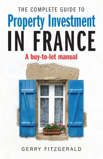 Complete Guide to Property Investment in France - A Buy-to-let Manual ebook by Gerry Fitzgerald