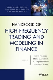 Handbook of High-Frequency Trading and Modeling in Finance ebook by Ionut Florescu,Maria C. Mariani,H. Eugene Stanley,Frederi G. Viens