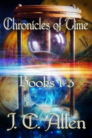 Chronicles of Time Trilogy: Books 1-3 ebook by J. C. Allen