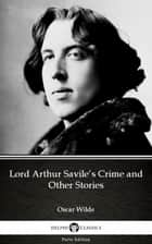 Lord Arthur Savile's Crime and Other Stories by Oscar Wilde (Illustrated) ebook by Oscar Wilde, Delphi Classics