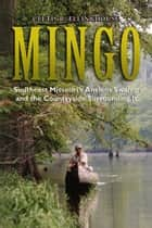 Mingo - Southeast Missouri's Ancient Swamp and the Countryside Surrounding It ebook by Cletis R. Ellinghouse
