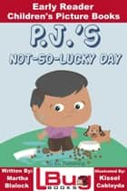 P.J.'s Not-So-Lucky Day: Early Reader - Children's Picture Books ebook by Kissel Cablayda, Martha Blalock