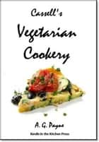 Cassell's Vegetarian Cookery ebook by A. G. Payne