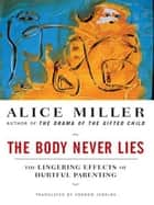 The Body Never Lies: The Lingering Effects of Cruel Parenting ebook by Alice Miller,Andrew Jenkins