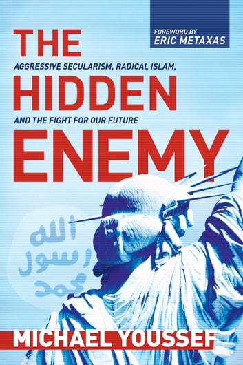 The Hidden Enemy - Aggressive Secularism, Radical Islam, and the Fight for Our Future ebook by Michael Youssef