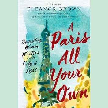 A Paris All Your Own - Bestselling Women Writers on the City of Light audiobook by