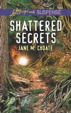 Shattered Secrets - Faith in the Face of Crime ebook by Jane M. Choate