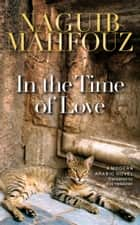 In the Time of Love - A Modern Arabic Novel ebook by Naguib Mahfouz, Kay Heikkinen