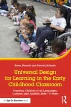 Universal Design for Learning in the Early Childhood Classroom - Teaching Children of all Languages, Cultures, and Abilities, Birth – 8 Years ebook by Karen Nemeth, Pamela Brillante
