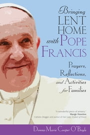 Bringing Lent Home with Pope Francis - Prayers, Reflections, and Activities for Families ebook by Donna-Marie Cooper O'Boyle