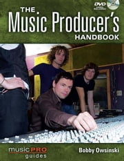 The Music Producer's Handbook: Music Pro Guides ebook by Owsinski, Bobby