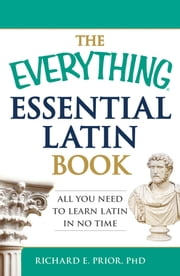 The Everything Essential Latin Book - All You Need to Learn Latin in No Time ebook by Richard E Prior