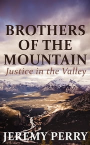 Brothers of the Mountain - Justice in the Valley ebook by Jeremy Perry
