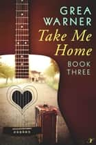Take Me Home eBook by Grea Warner
