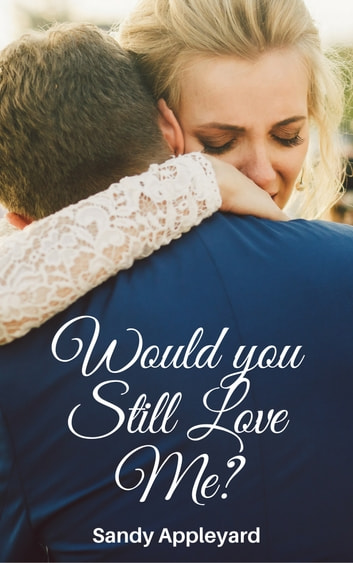 Would You Still Love Me? ebook by Sandy Appleyard
