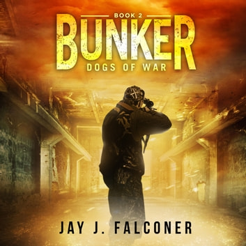 Bunker - Dogs of War audiobook by Jay J. Falconer