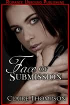 Face of Submission ebook by Claire Thompson