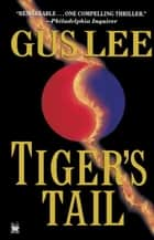 Tiger's Tail - A Novel ebook by Gus Lee