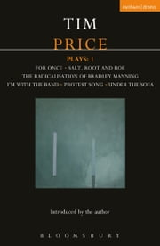 Tim Price Plays: 1 - For Once; Salt, Root and Roe; The Radicalisation of Bradley Manning; I'm With the Band; Protest Song; Under the Sofa ebook by Tim Price