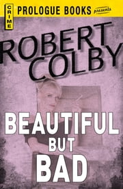 Beautiful But Bad ebook by Robert Colby