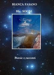 """ BI... SOGNI"" Poesie e racconti. ebook by Kobo.Web.Store.Products.Fields.ContributorFieldViewModel"