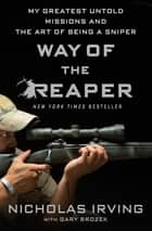 Way of the Reaper - My Greatest Untold Missions and the Art of Being a Sniper ebook by