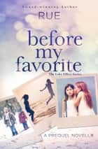 Before My Favorite: Series Prequel (The Lake Effect Series) ebook by Rue
