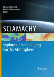 SCIAMACHY - Exploring the Changing Earth's Atmosphere ebook by Manfred Gottwald,Heinrich Bovensmann