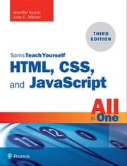 HTML, CSS, and JavaScript All in One - Covering HTML5, CSS3, and ES6, Sams Teach Yourself ebook by Jennifer Kyrnin, Julie Meloni
