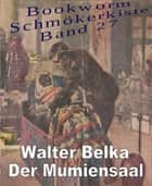Der Mumiensaal ebook by Walter Belka