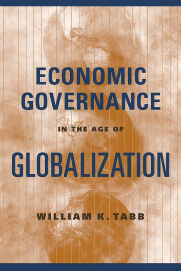 Economic Governance in the Age of Globalization ebook by William Tabb