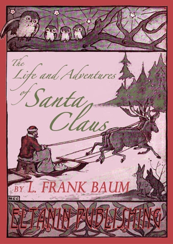 The Life and Adventures of Santa Claus & A Kidnapped Santa Claus ebook by L. Frank Baum,Eltanin Publishing