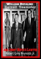 William Bufalino Detroit Teamster and Jimmy Hoffa's Lawyer ebook by Robert Grey Reynolds Jr